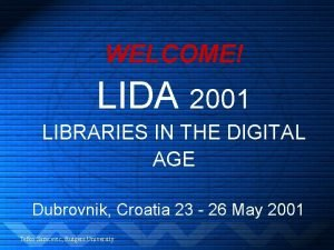 WELCOME LIDA 2001 LIBRARIES IN THE DIGITAL AGE