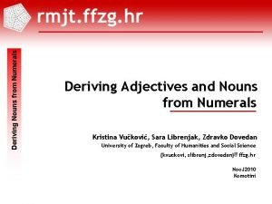 Deriving Nouns from Numerals Deriving Adjectives and Nouns