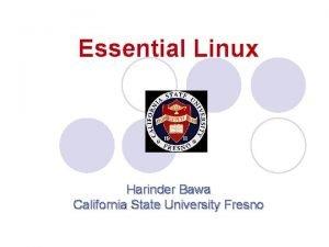 Essential Linux Harinder Bawa California State University Fresno