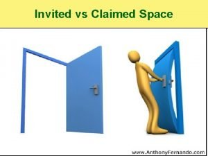 Invited vs Claimed Space INVITED SPACE INVITED SPACE