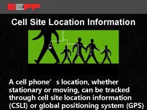 location date Cell Site Location Information A cell