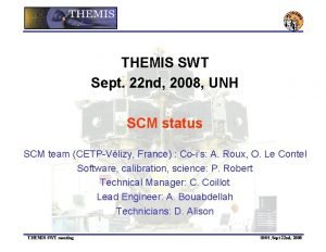 THEMIS SWT Sept 22 nd 2008 UNH SCM