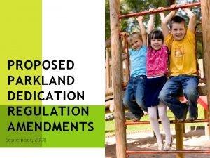 PROPOSED PARKLAND DEDICATION REGULATION AMENDMENTS September 2008 PARKLAND