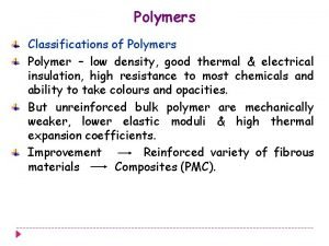 Polymers Classifications of Polymers Polymer low density good