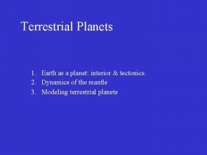 Terrestrial Planets 1 Earth as a planet interior