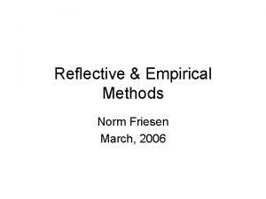 Reflective Empirical Methods Norm Friesen March 2006 Reflective