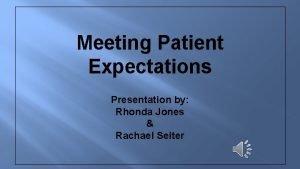 Meeting Patient Expectations Presentation by Rhonda Jones Rachael
