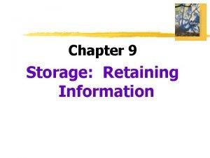 Chapter 9 Storage Retaining Information Storage Retaining Information