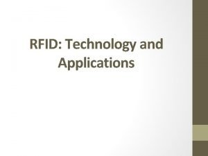RFID Technology and Applications Outline Overview of RFID