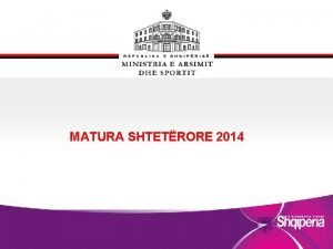 MATURA SHTETRORE 2014 PROCEDURAT E PROVIMIT MSH 2014