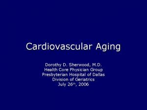 Cardiovascular Aging Dorothy D Sherwood M D Health