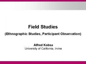 Field Studies Ethnographic Studies Participant Observation Alfred Kobsa