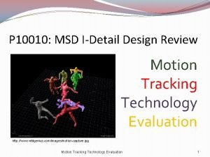 P 10010 MSD IDetail Design Review Motion Tracking