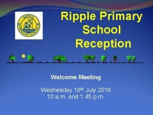 Ripple Primary School Reception Welcome Meeting Wednesday 18