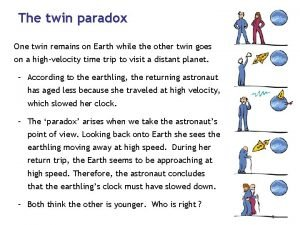 The twin paradox One twin remains on Earth