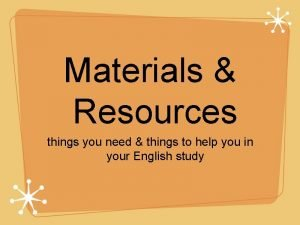 Materials Resources things you need things to help