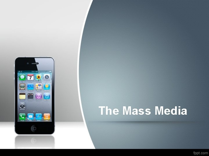 The Mass Media Types of mass media What