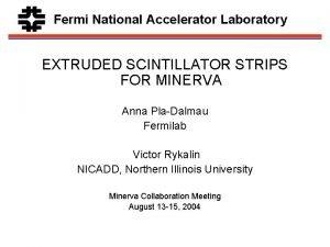 Fermi National Accelerator Laboratory EXTRUDED SCINTILLATOR STRIPS FOR