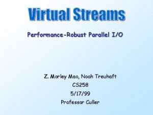 PerformanceRobust Parallel IO Z Morley Mao Noah Treuhaft