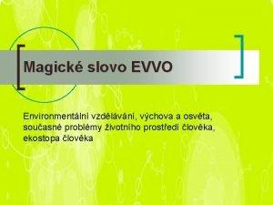 Magick slovo EVVO Environmentln vzdlvn vchova a osvta