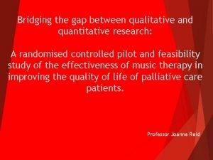 Bridging the gap between qualitative and quantitative research