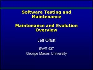Software Testing and Maintenance and Evolution Overview Jeff
