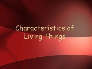 Characteristics of Living Things A Characteristics of Life