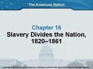 The American Nation Chapter 16 Slavery Divides the