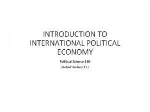 INTRODUCTION TO INTERNATIONAL POLITICAL ECONOMY Political Science 186