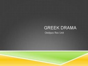 GREEK DRAMA Oedipus Rex Unit BACKGROUND Greek drama
