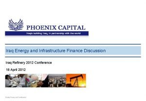 Iraq Energy and Infrastructure Finance Discussion Iraq Refinery