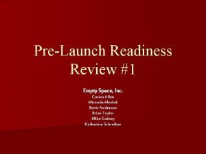 PreLaunch Readiness Review 1 Empty Space Inc Corina