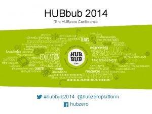 HUBbub 2014 The HUBzero Conference hubbub 2014 hubzeroplatform