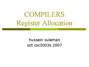 COMPILERS Register Allocation hussein suleman uct csc 3003