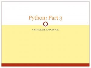 Python Part 3 CATHERINE AND ANNIE Intro to