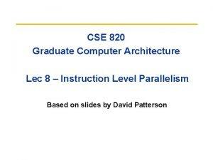 CSE 820 Graduate Computer Architecture Lec 8 Instruction
