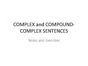 COMPLEX and COMPOUNDCOMPLEX SENTENCES Notes and Exercises RULE