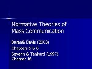 Normative Theories of Mass Communication Baran Davis 2003