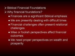 Biblical Financial Foundations Why financial foundations Finances are