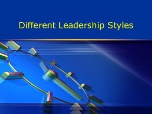 Different Leadership Styles What is a Leadership Style