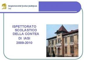 ISPETTORATO SCOLASTICO DELLA CONTEA DI IASI 2009 2010