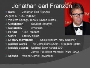 Jonathan earl Franzen Born Jonathan Earl Franzen August