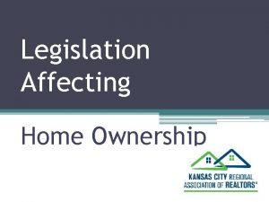 Legislation Affecting Home Ownership Laws Affecting Home Ownership