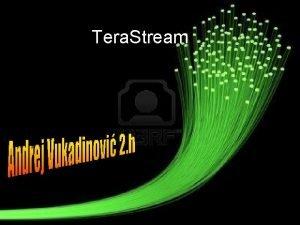Tera Stream to je Tera Stream je mrea