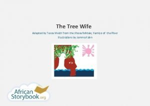The Tree Wife Adapted by Tessa Welch from