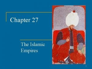 Chapter 27 The Islamic Empires 1 The Islamic