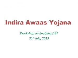 Indira Awaas Yojana Workshop on Enabling DBT 31