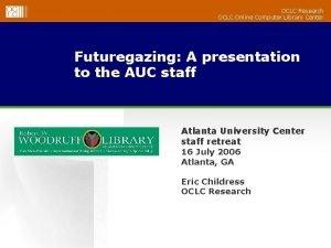 OCLC Research OCLC Online Computer Library Center Futuregazing