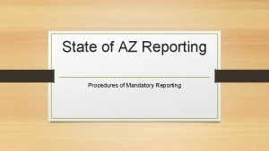 State of AZ Reporting Procedures of Mandatory Reporting