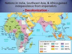 Nations in India Southeast Asia Africa gained independence